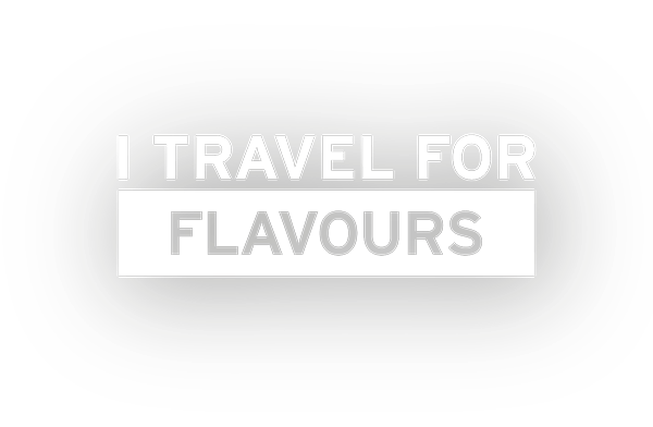 I TRAVEL FOR FLAVOURS